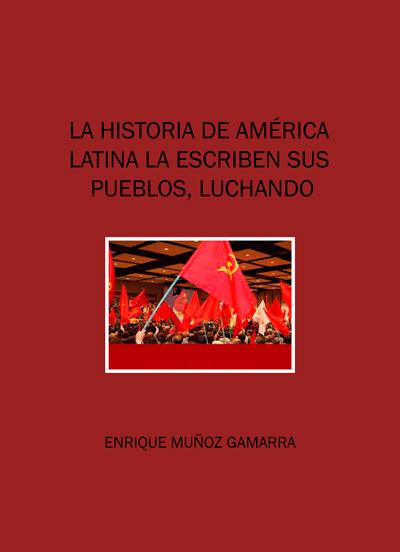 La historia de América Latina la escriben sus pueblos, luchando - Enrique Muñoz Gamarra - noviembre 2019 - formato pdf Libro3